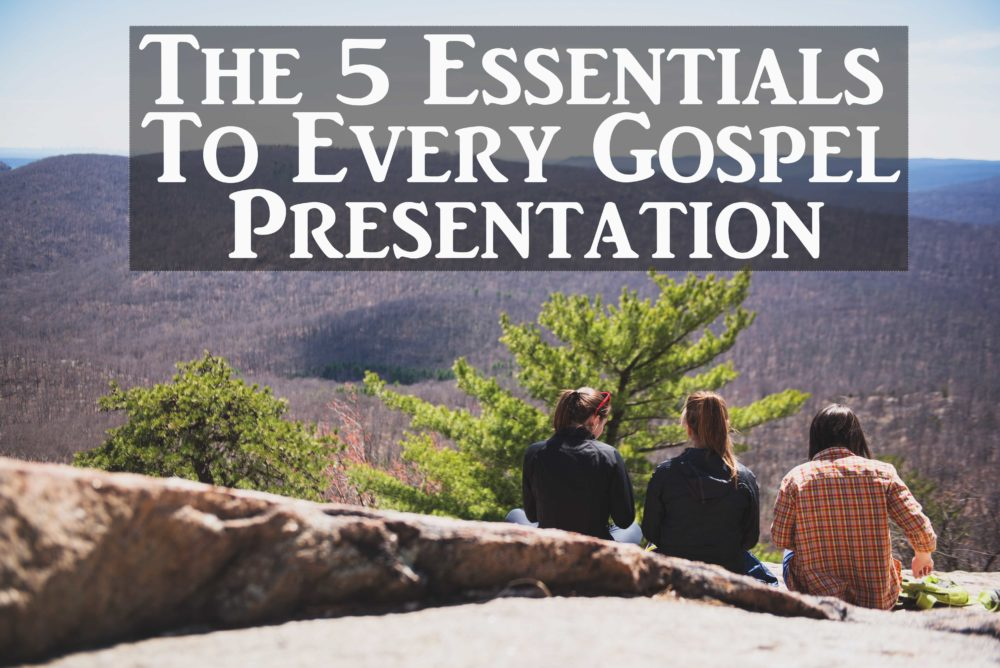 The 5 Essentials To Every Gospel Presentation